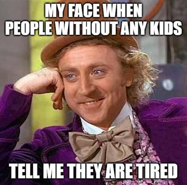 willy wonka meme my face when people without any kids...