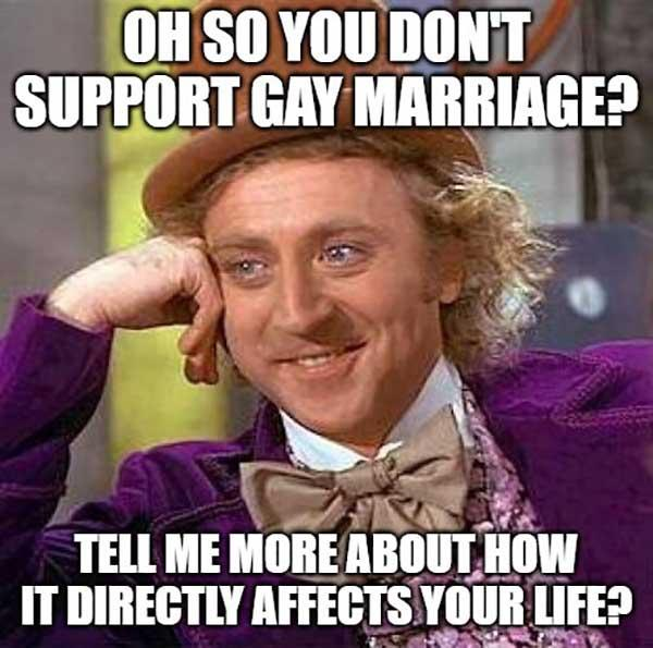 willy wonka meme oh so you don't support gay marriage...