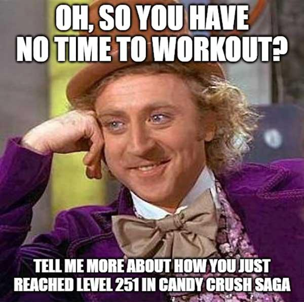 willy wonka meme oh, so you have no time to workout..