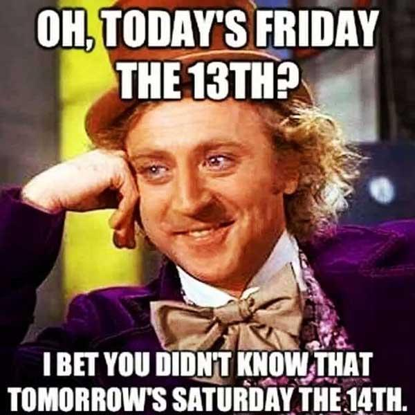 willy wonka meme oh today's the 13th