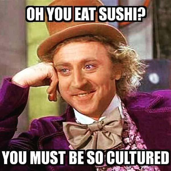 willy wonka meme oh you eat sushi