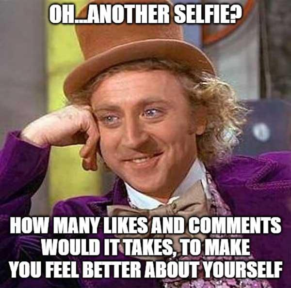 willy wonka meme oh...another selfie...