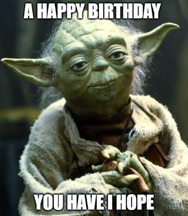 a happy birthday you have i hope yoda birthday meme
