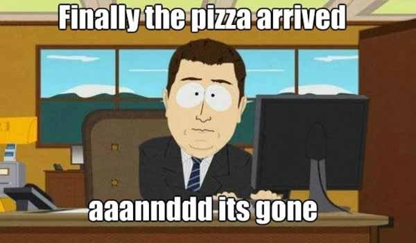 finally the pizza arrived aaaannnd its gone