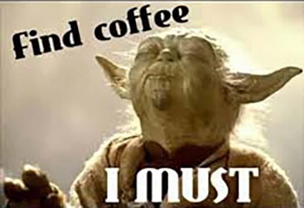find coffee i must yoda coffee meme