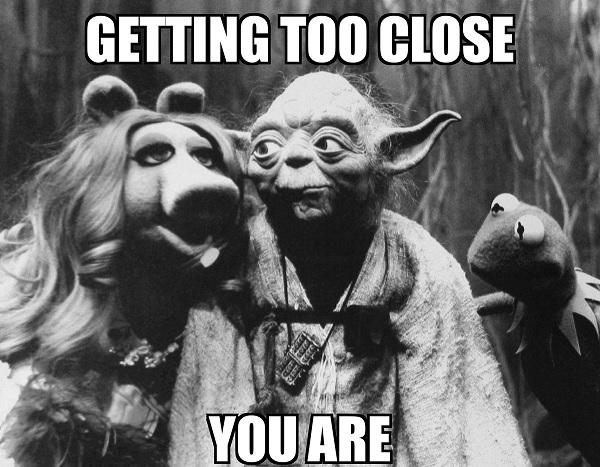 funny yoda puppet meme getting too close you are