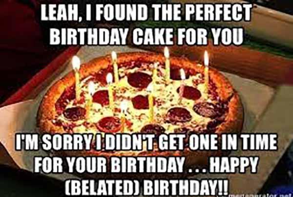 happy belated birthday pizza meme