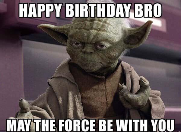 happy-birthday-bro-may-the-force-be-with-you-meme
