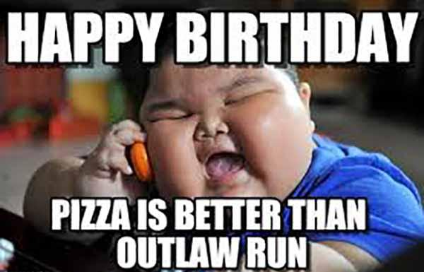 happy birthday pizza meme pizza is better