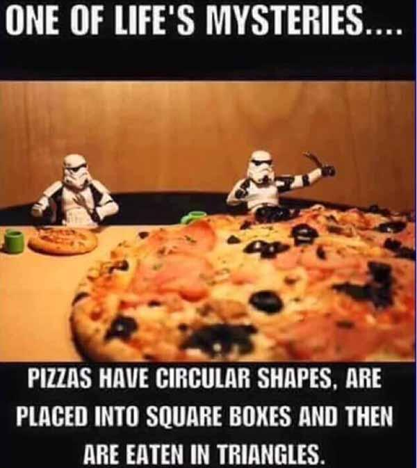 one life's mysteries... pizza meme