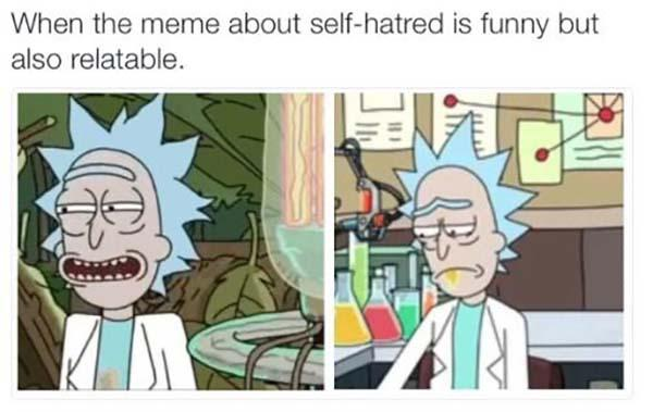 rick and morty dank memes when meme about self hatred are funny but also relatable