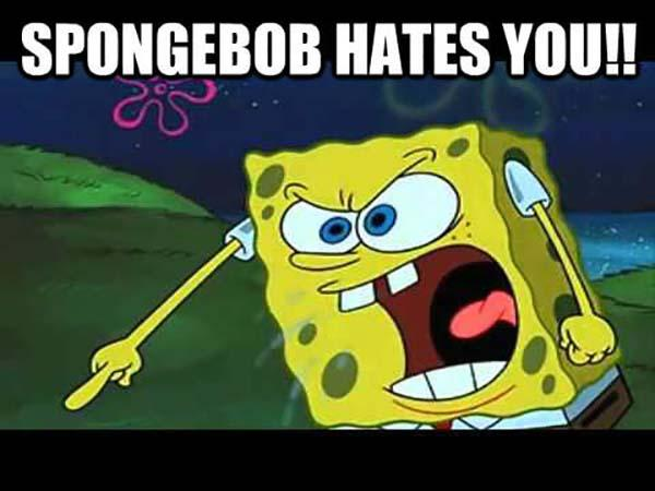 spongebob hates you!