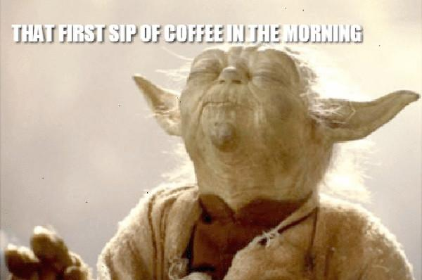that-first-sip-of-coffee-in-the-morning-troll-me yoda coffee meme