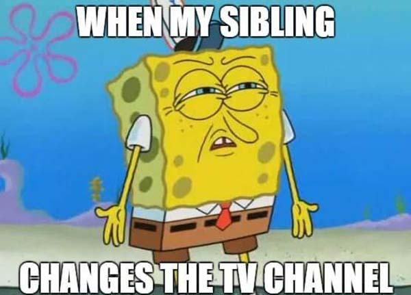 when my siblindg change the tv channel