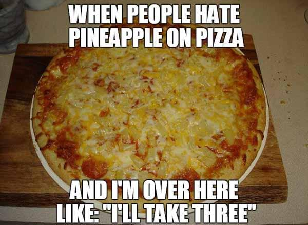 when people hate pineapple on pizza...
