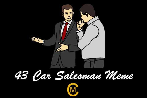 43 Car Salesman Meme