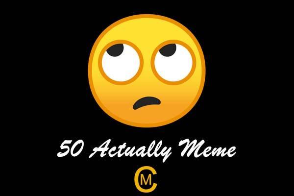 50 Actually Meme
