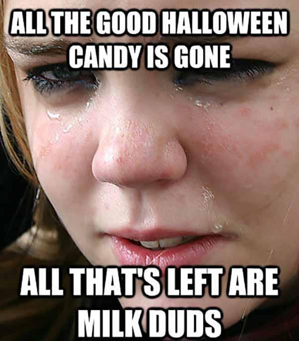 All the good halloween candy is gone all that's left are milk duds