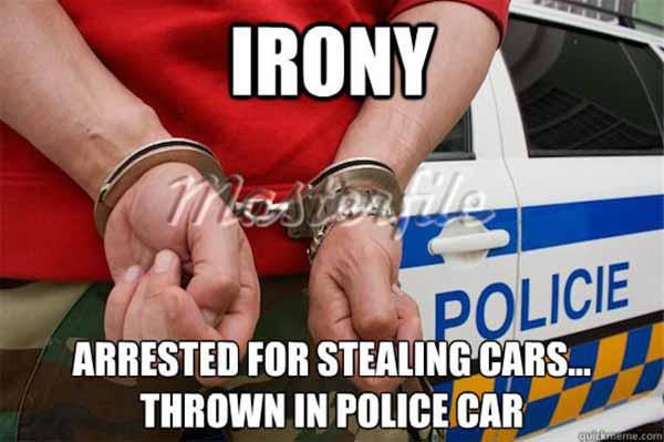 Irony Arrested for stealing cars...police car meme