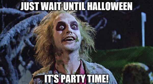 JUST WAIT UNTIL HALLOWEEN IT'S PARTY TIME