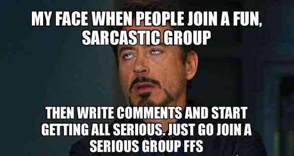 My face when people join a fun, sarcastic group - sarcastic face meme