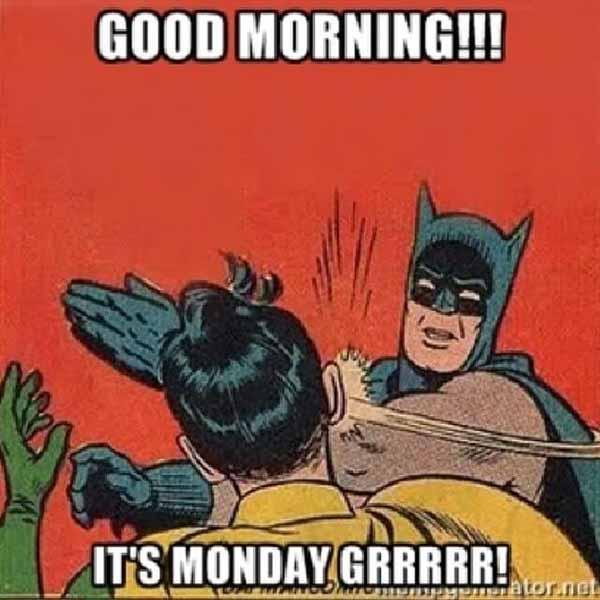 batman slapping robin meme good morning! it's monday Grrrrrrr
