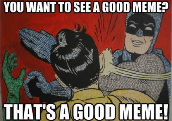 batman slapping robin you want to see a good meme...