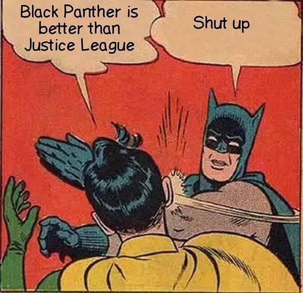 black panther is better than justice league... Shut up! batman slapping robin meme