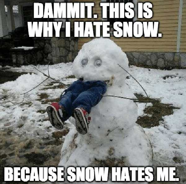 dammit-this-is-why-i-hate-snow-because snow-hates-me