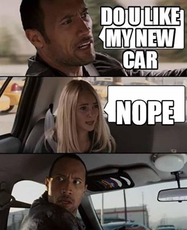 do you like my new car... new car meme