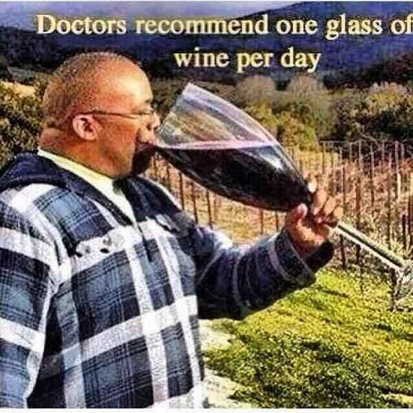 doctors recommend one glass of wine per day... drinking wine meme