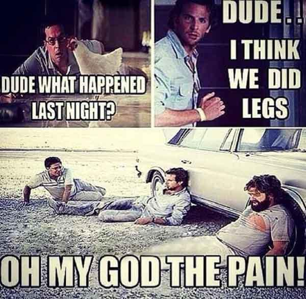 dude what happpen last night...leg day meme