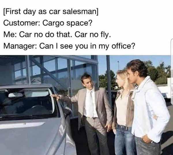 first day as car salesman meme