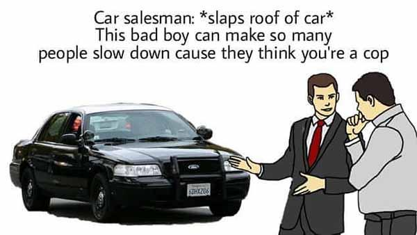 funny slaps roof of car meme you're a cop