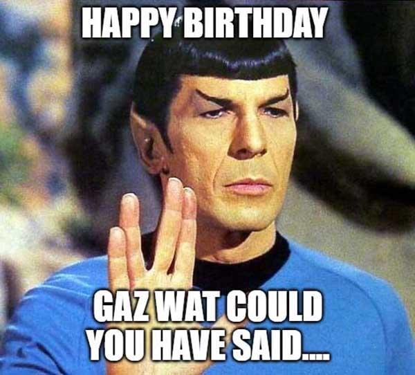 gaz wat could you have said... star trek birthday meme