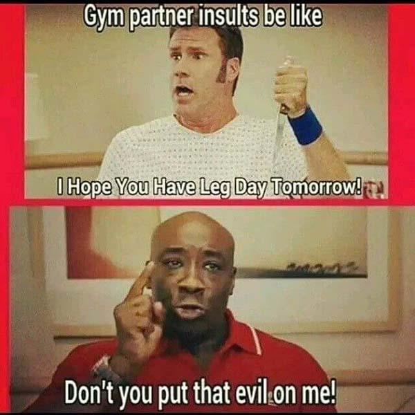 gym partner insults be like... leg day meme
