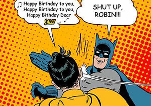 happy birthday to you - shut up robin
