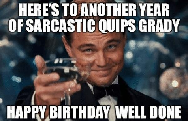 heres to another-year-of-sarcastic-quips-grady-sarcastic birthday meme