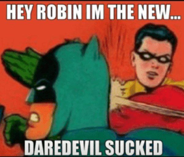 hey-robin-im-the-new-daredevil-sucked-lol