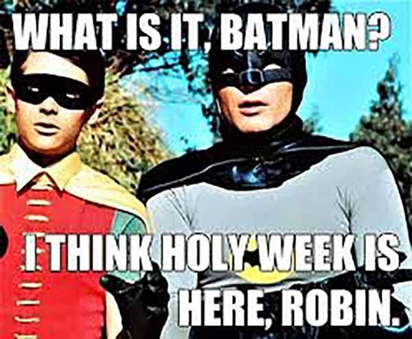 holy batman meme what is it batman i think holy week is here robin