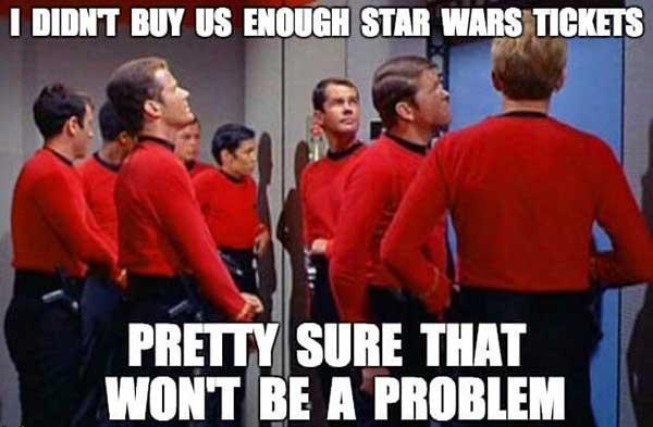 i didnt buy us enough star wars tickets... star trek red shirt meme