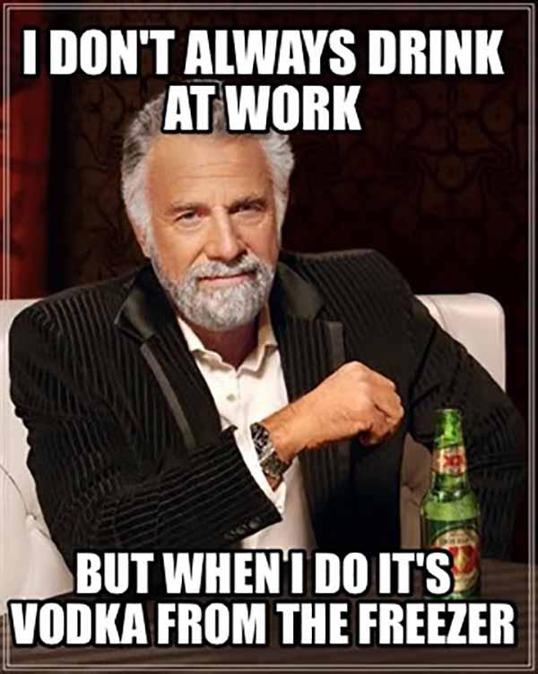 i don't always drink at work...