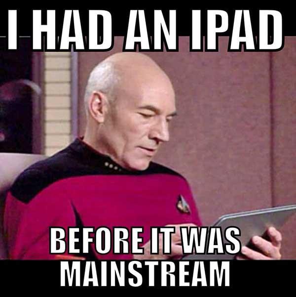 i had an ipad before it was mainstream... star trek meme