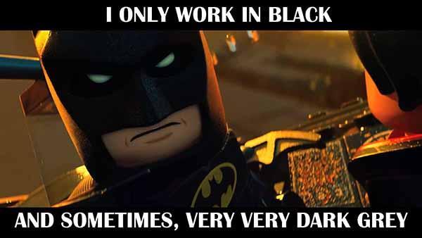 i only work in black and sometimes, very very dark grey lego batman meme