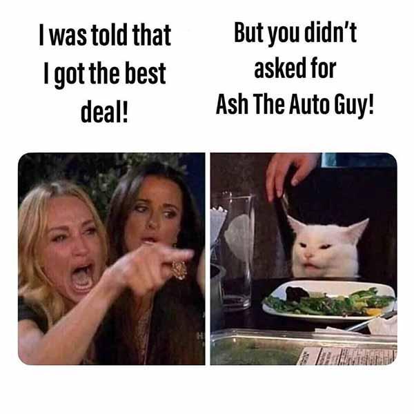 i was told that i got the best deal... car salesman meme