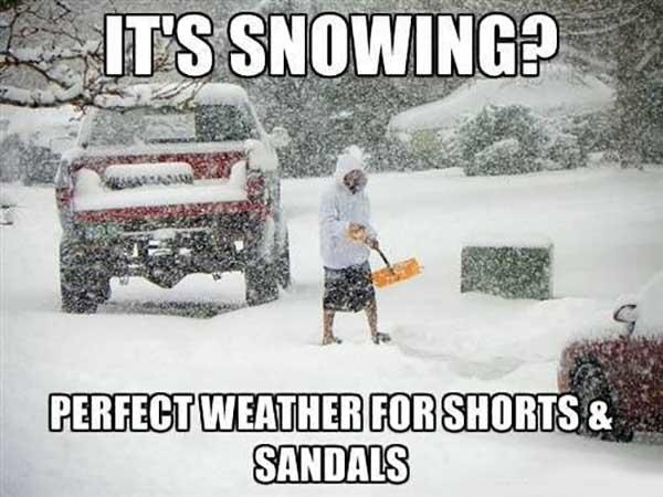 it's snowing perfect weather for shorts and sandals - snow storm meme