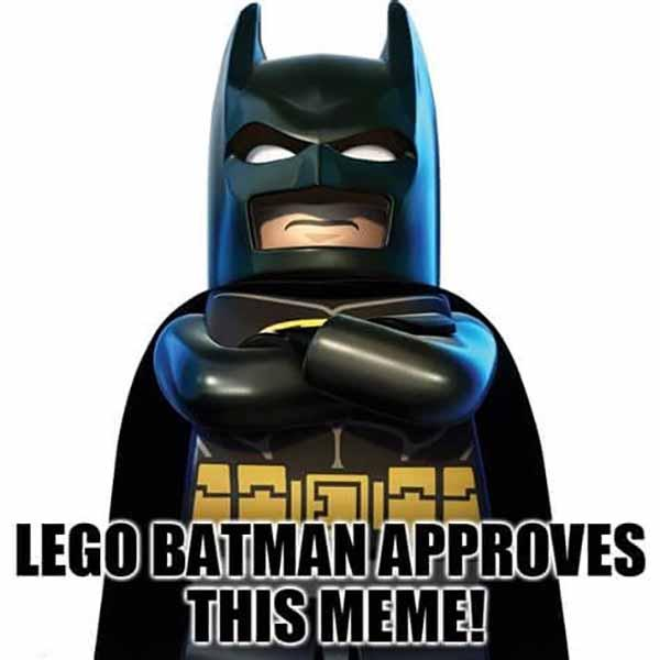 lego batman approves this meme!