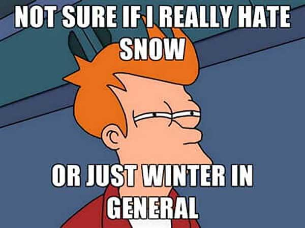 not sure if i really hate snow or just winter in general
