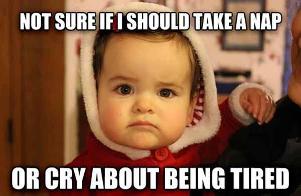 not sure if i should take a nap or cry... baby crying meme