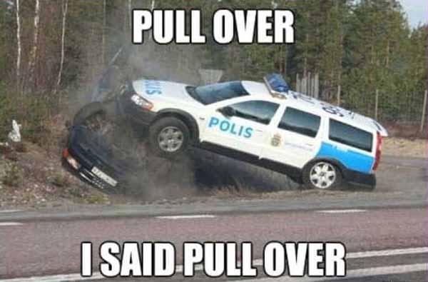 pull over i said pull over... police car meme